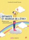 Caroline Vincent et Arnold Vincent - Optimiste et heureux de l'être - Toutes les clés pour penser positif.