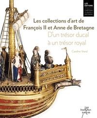Caroline Vrand - Les collections d'art de François II et Anne de Bretagne - D'un trésor ducal à un trésor royal.