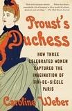 Caroline Weber - Proust's Duchess.