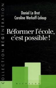 Caroline Werkoff-Leloup et Daniel Le Bret - Réformer l'école, c'est possible !.