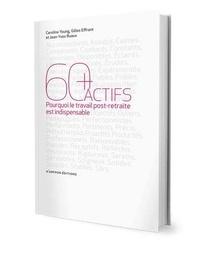 Caroline Young et Gilles Effront - 60 + actifs - Pourquoi le travail post-retraite est indispensable.