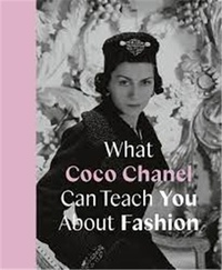 Caroline Young - What Coco Chanel Can Teach You About Fashion /anglais.