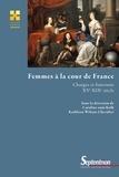 Caroline Zum Kolk et Kathleen Wilson-Chevalier - Femmes à la cour de France - Charges et fonctions (XVe-XIXe siècle).