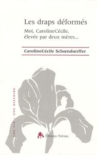 CarolineCécile Schoendoerffer - Les draps déformés - Moi, CarolineCécile, élevée par deux mères....