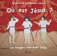 Caroll Perino et Stéphanie Lebeau - Où est Jésus ? - Les bergers cherchent Jésus.