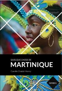 Carolle Chatot-Henry - Quelque chose de Martinique.