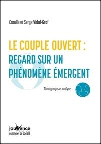 Carolle Vidal-Graf et Serge Vidal-Graf - Le couple ouvert, analyse d'un phénomène émergent - Témoignages et analyse.