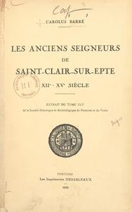 Carolus Barré - Les anciens seigneurs de Saint-Clair-sur-Epte, XIIe-XVe siècle.