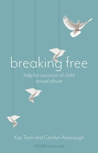 Carolyn Ainscough et Kay Toon - Breaking Free - Help For Survivors Of Child Sexual Abuse.