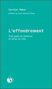 Carolyn Baker - L'effondrement - Petit guide de résilience en temps de crise.