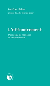 Carolyn Baker et John Michael Greer - L'effondrement - Petit guide de résilience en temps de crise.