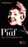 Carolyn Burke - Edith Piaf - Non, je ne regrette rien.