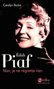 Edith Piaf- Non, je ne regrette rien - Carolyn Burke |