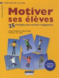 Carolyn Chapman et Nicole Vagle - Motiver ses élèves - 25 stratégies pour susciter l'engagement.