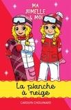 Carolyn Chouinard et Léa Matte - Ma jumelle et moi  : Ma jumelle et moi - La planche à neige.