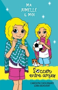 Carolyn Chouinard et Lora Boisvert - Ma jumelle et moi  : Ma jumelle et moi - Soccer entre amies.