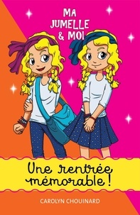 Carolyn Chouinard et Léa Matte - Ma jumelle et moi  : Ma jumelle et moi - Une rentrée mémorable!.