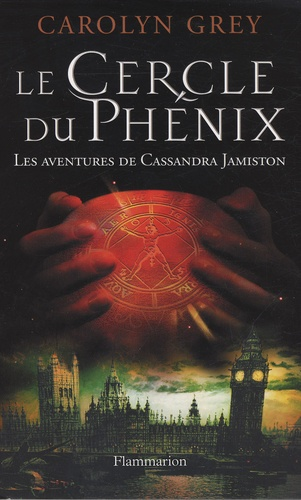 Carolyn Grey - Le Cercle du Phénix - Les aventures de Cassandra Jamiston.