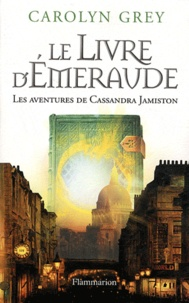 Carolyn Grey - Le Livre d'émeraude - Les aventures de Cassandra Jamiston.