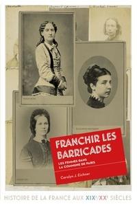 Carolyn J Eichner - Franchir les barricades - Les femmes dans la commune de Paris.