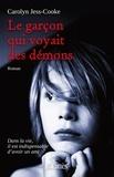 Carolyn Jess-Cooke - Le garçon qui voyait des démons.