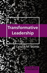 Carolyn m. Shields - Transformative Leadership Primer.