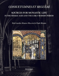 Carolyn Marino Malone et Clark Maines - Consuetudines et Regulae - Sources for Monastic Life in the Middle Ages and the Early Modern Period. Edition français-anglais-latin.