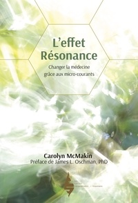 Carolyn Mcmakin - L'effet résonance - Changer la médecine grâce aux micro-courants.