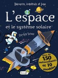 Carolyn Scrace et Steve Wood - L'espace - Plus de 150 autocollants et 10 modèles.