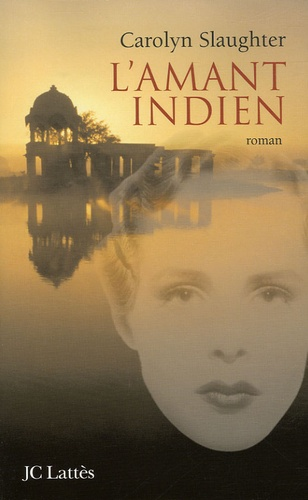 Carolyn Slaughter - L'amant indien.