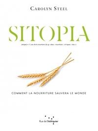 Carolyn Steel - Sitopia - Comment la nourriture pourrait sauver le monde.