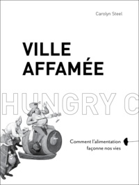 Carolyn Steel - Ville affamée - Comment l'alimentation façonne nos vies.