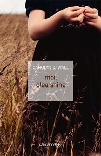 Carolyn Wall - Moi, Clea Shine.