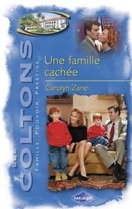 Carolyn Zane - Une famille cachée (Saga Les Coltons vol. 8).