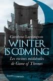 Carolyne Larrington - Winter is coming - Les racines médiévales de Game of Thrones.