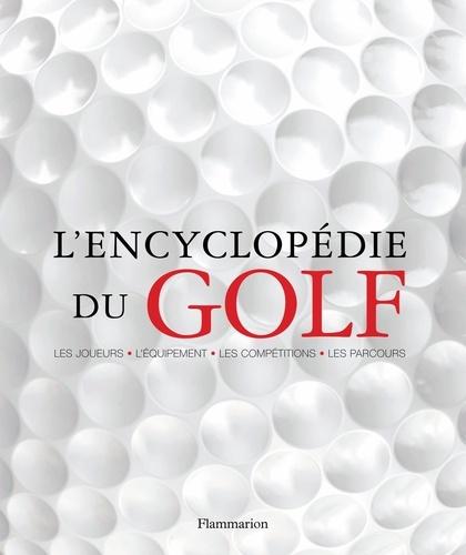 Carr et Steve Newell - L'encyclopédie du golf - Les joueurs-l'équipement-les compétitions-les parcours.