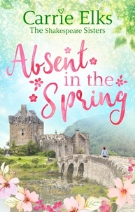 Carrie Elks - Absent in the Spring - the perfect feel-good romance.