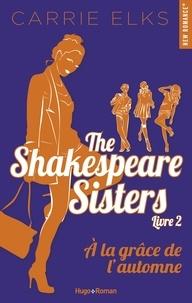 Carrie Elks - The Shakespeare sisters Tome 2 : A la grâce de l'automne.