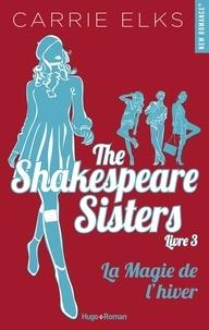 Carrie Elks - The Shakespeare sisters Tome 3 : La magie de l'hiver.
