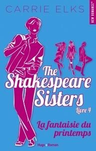 Carrie Elks - The Shakespeare sisters Tome 4 : La fantaisie du printemps.