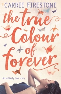 Carrie Firestone - The True Colour of Forever.