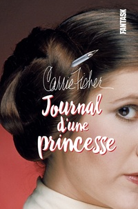 Carrie Fisher - Journal d'une princesse.