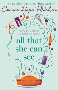 Carrie Hope Fletcher - All That She Can See - Every little thing she bakes is magic.