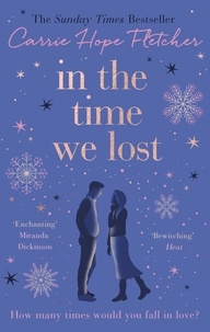Carrie Hope Fletcher - In the Time We Lost - The Most Spellbinding Love Story You'll Read This Year.