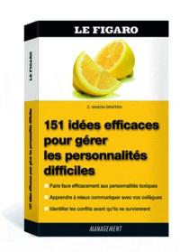 Carrie Mason-Draffen - 151 idées efficaces pour gérer les personnalités difficiles.