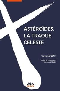 Carrie Nugent - Astéroïdes, la traque céleste.