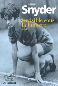 Carrie Snyder - Invisible sous la lumière.