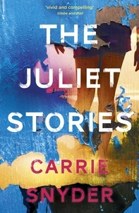 Carrie Snyder - The Juliet Stories.