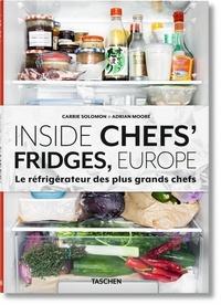 Carrie Solomon et Adrian Moore - Inside Chefs' Fridges, Europe - Le réfrigérateur des plus grands chefs.