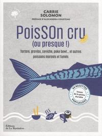 Carrie Solomon - Poisson cru (ou presque !) - Tartare, gravlax, ceviche, poke bowl... et autres poissons marinés et fumés.